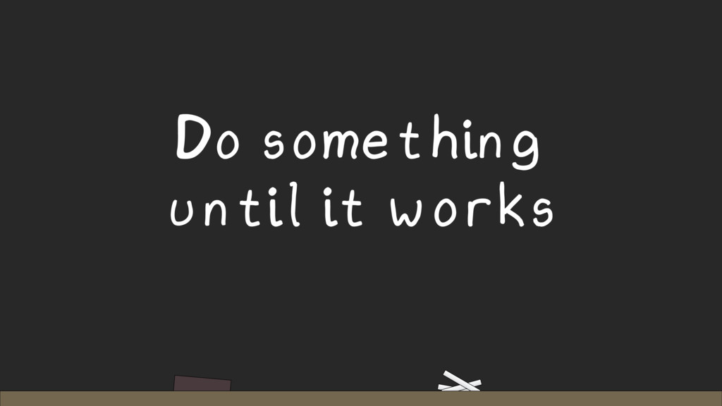 Do something until it works