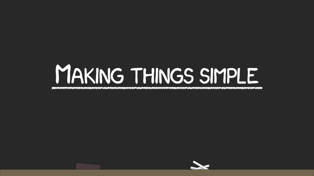 MAKING THINGS SIMPLE