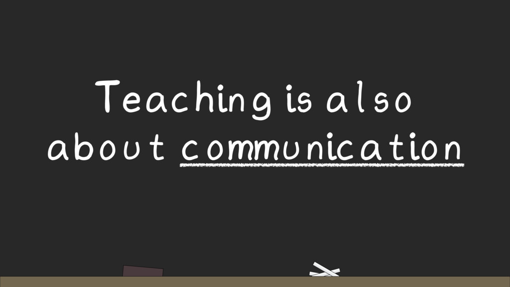 Teaching is also about communication
