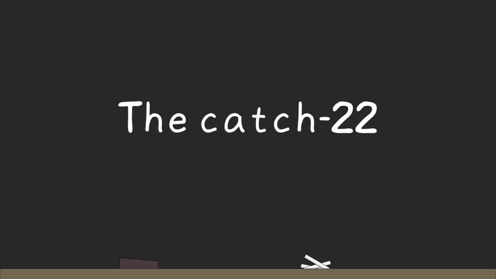 The catch-22