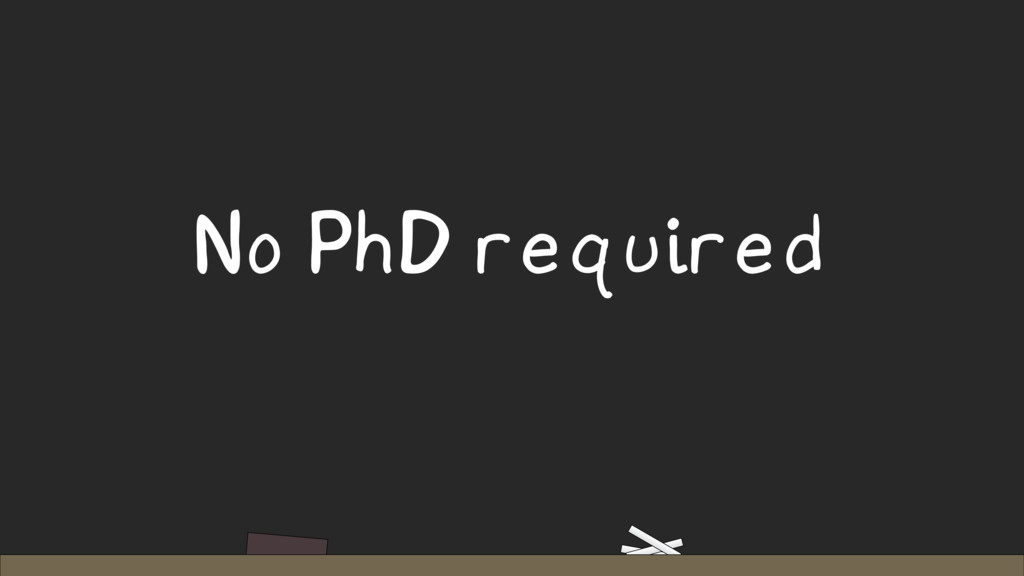 No PhD required