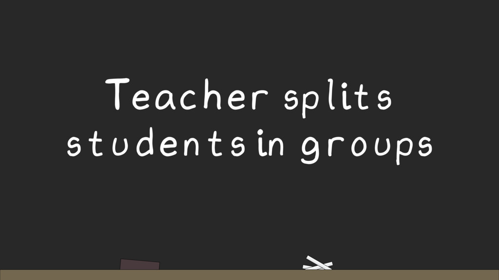 Teacher splits students in groups