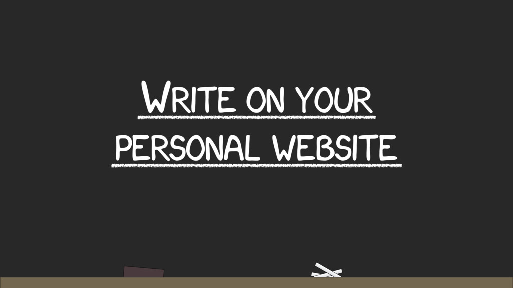 WRITE ON YOUR PERSONAL WEBSITE