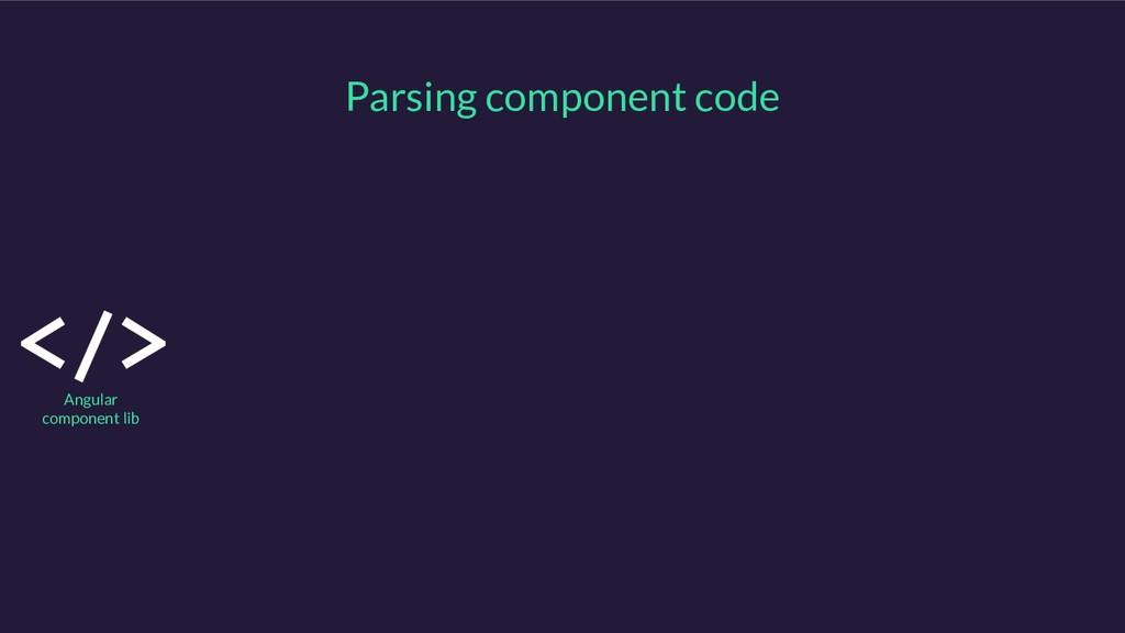 Parsing component code Angular component lib