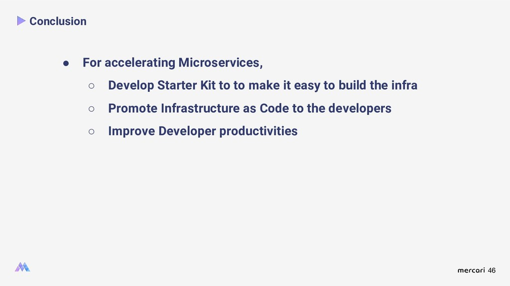 46 Conclusion ● For accelerating Microservices,...