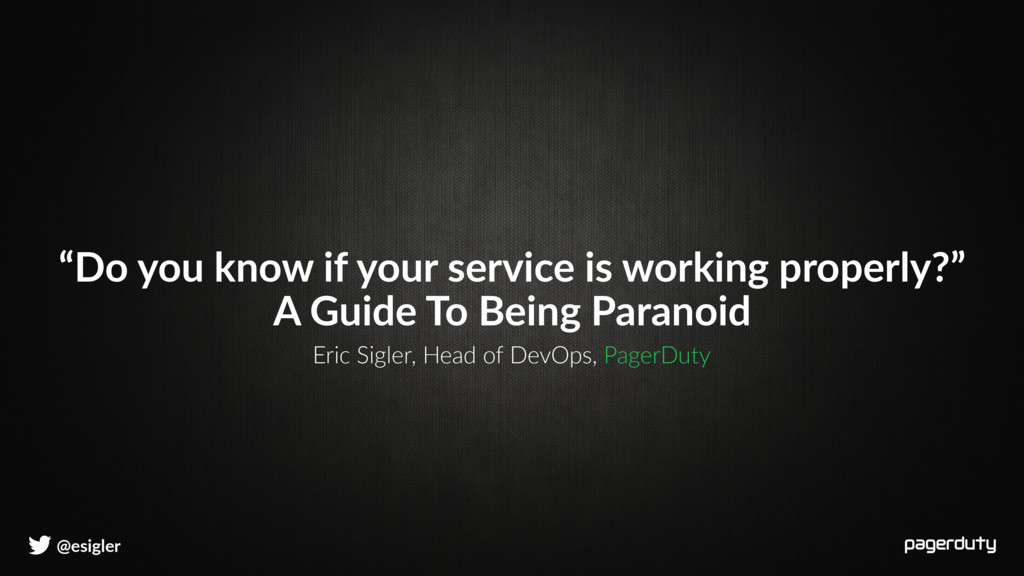 @esigler Eric Sigler, Head of DevOps, PagerDuty...