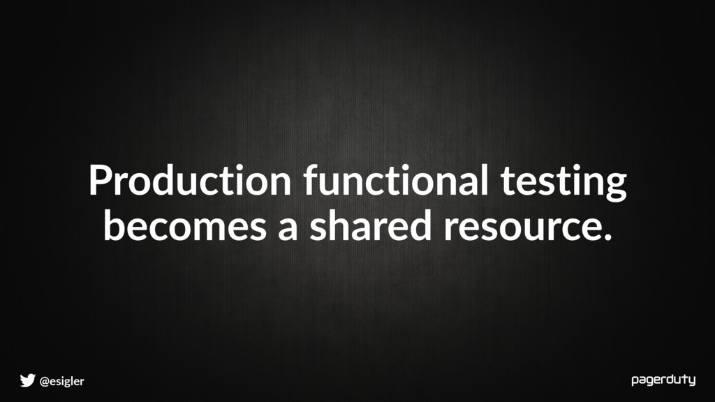 @esigler Production functional testing becomes ...