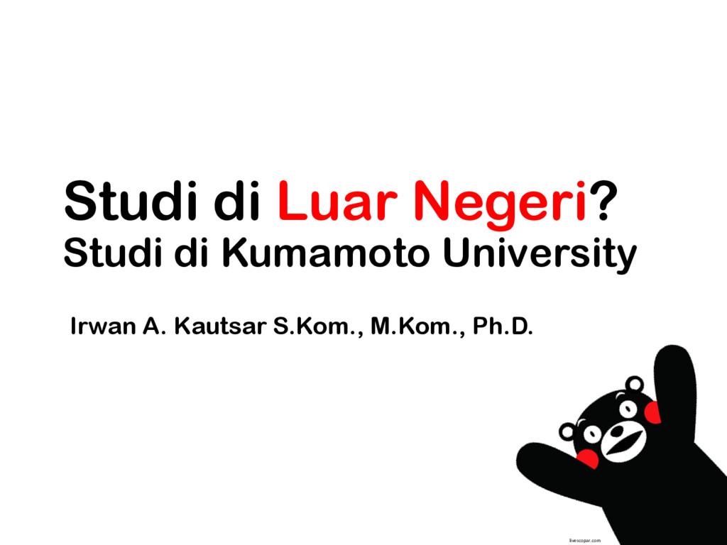 Studi di Luar Negeri? Studi di Kumamoto Univers...