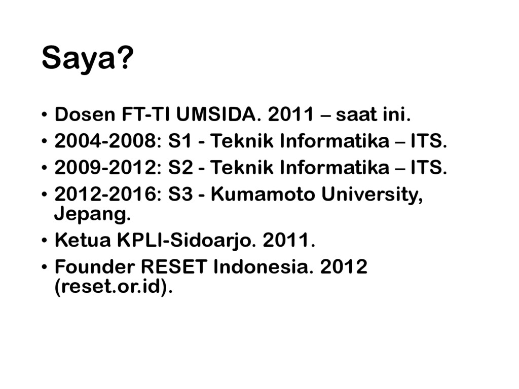 Saya? • Dosen FT-TI UMSIDA. 2011 – saat ini. • ...