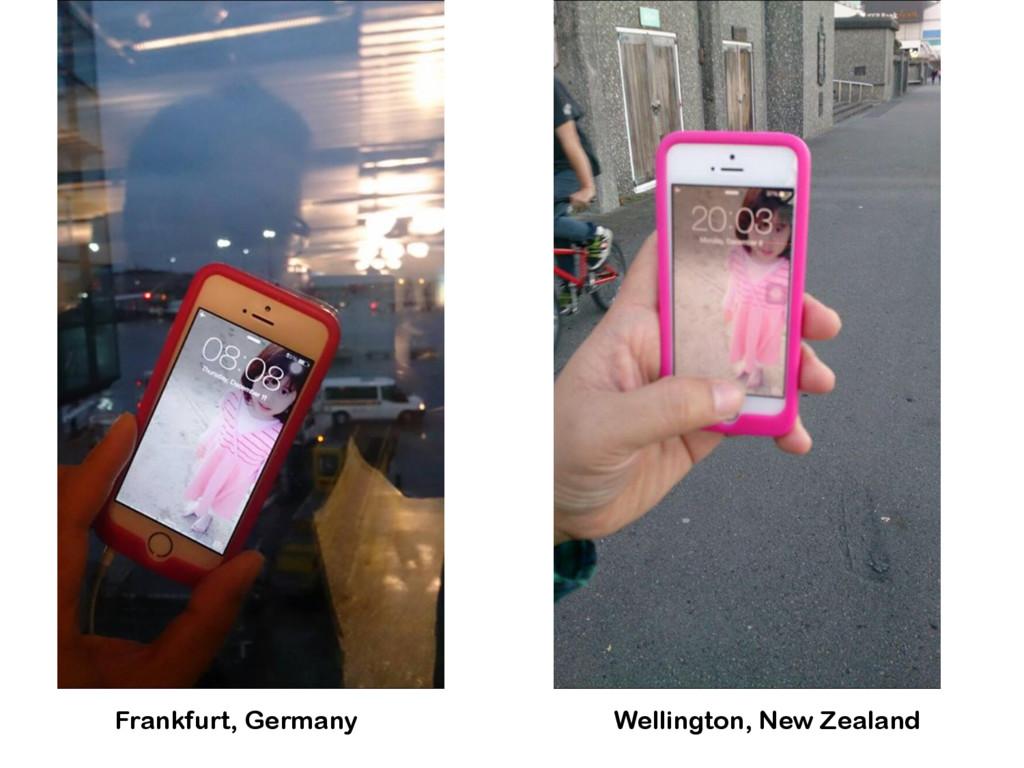 Frankfurt, Germany Wellington, New Zealand