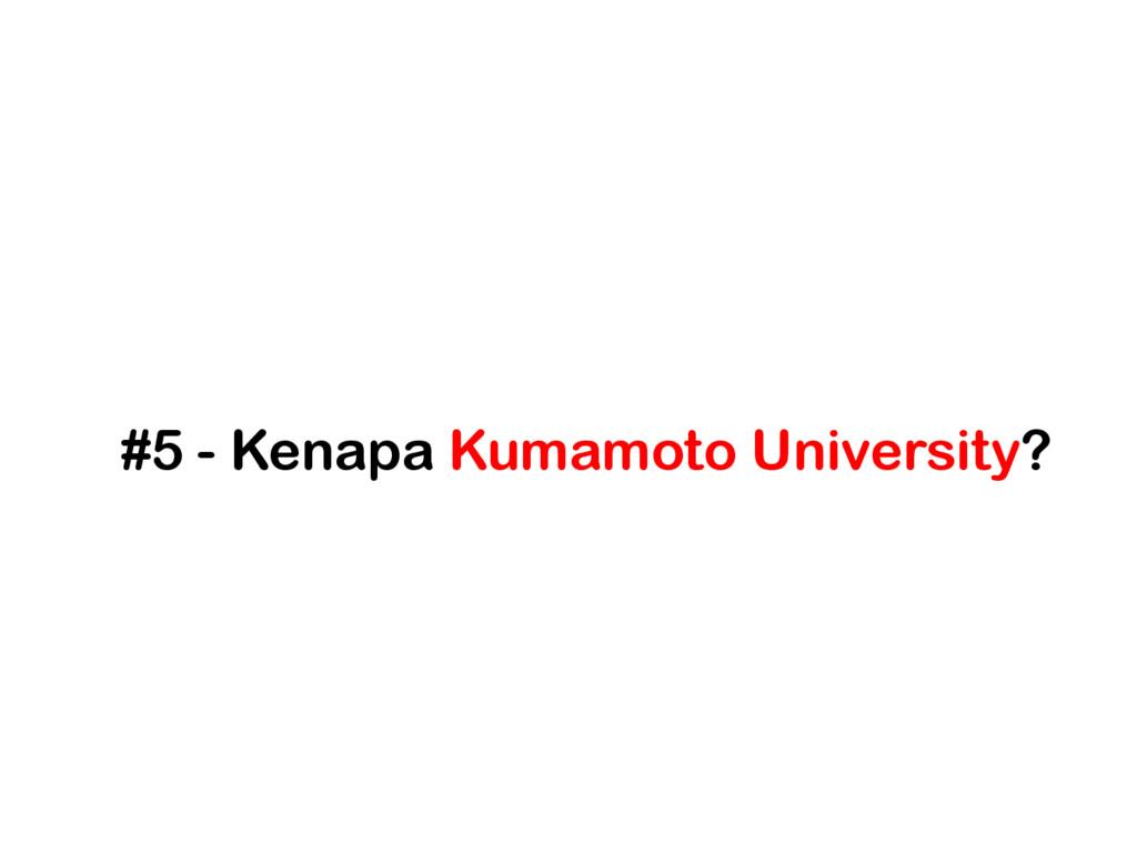 #5 - Kenapa Kumamoto University?