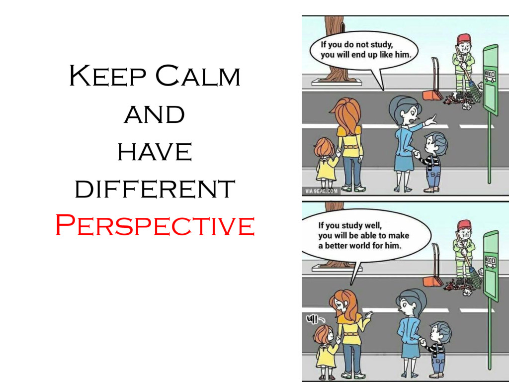 Keep Calm and have different Perspective