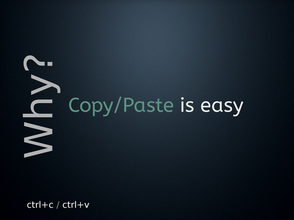 Why? Copy/Paste is easy ctrl+c / ctrl+v