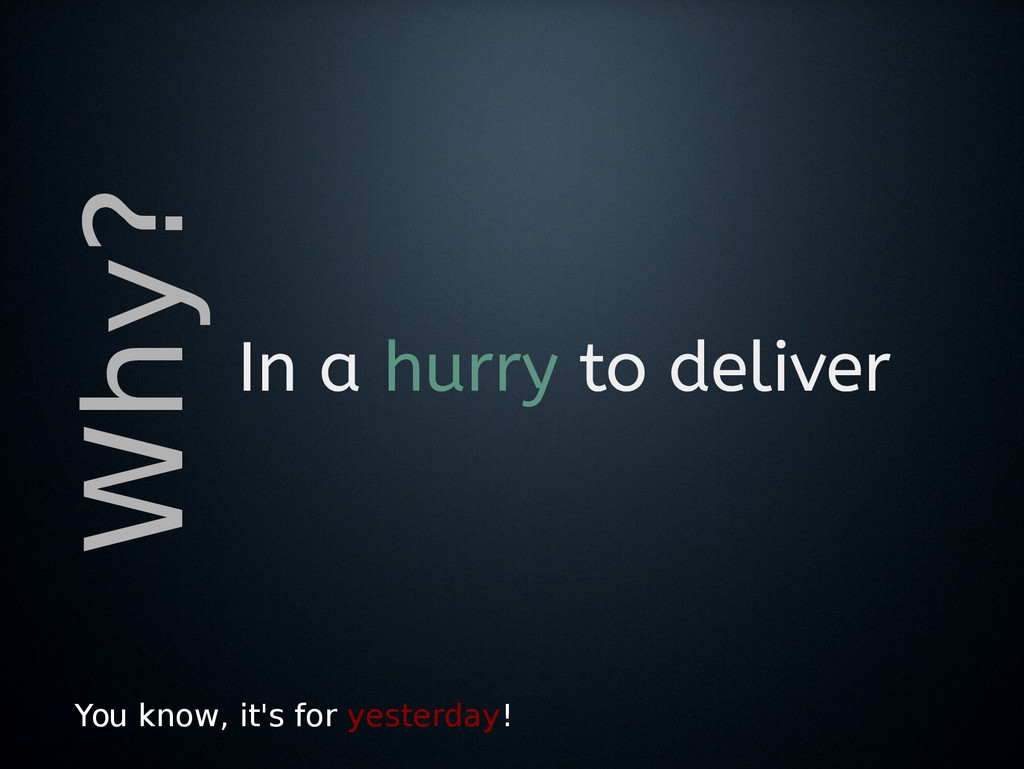 Why? In a hurry to deliver You know, it's for y...