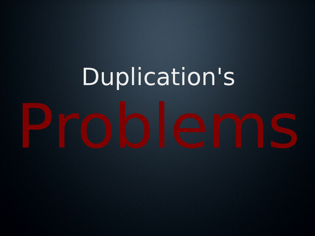 Duplication's Problems