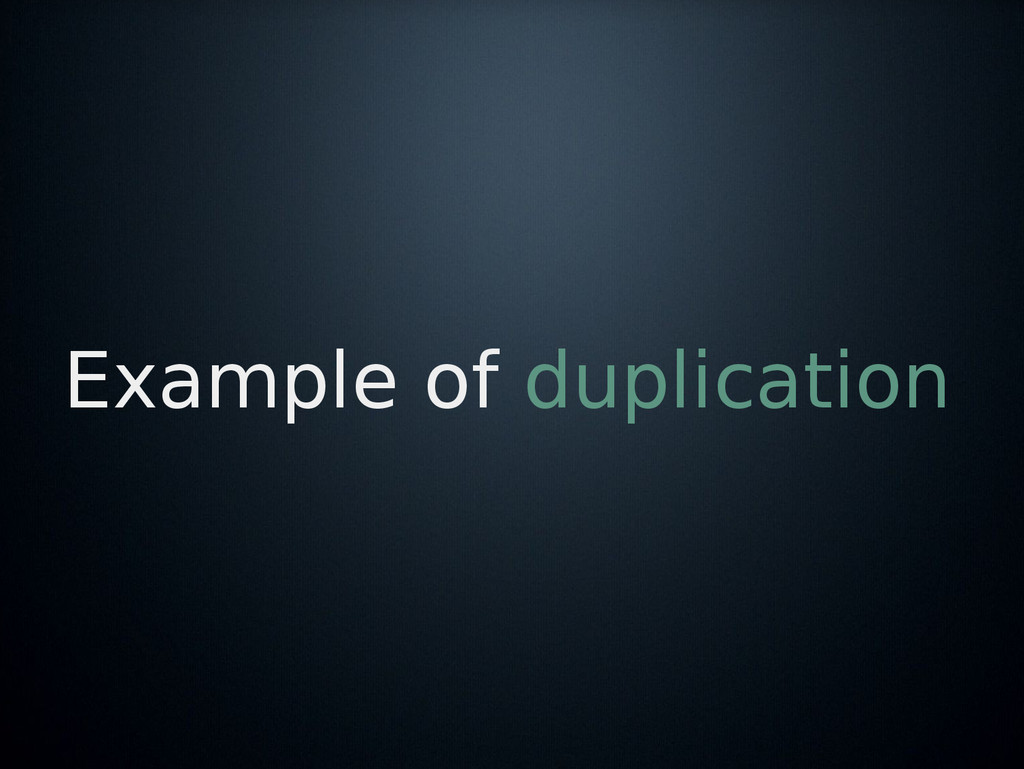 Example of duplication