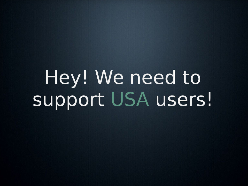 Hey! We need to support USA users!