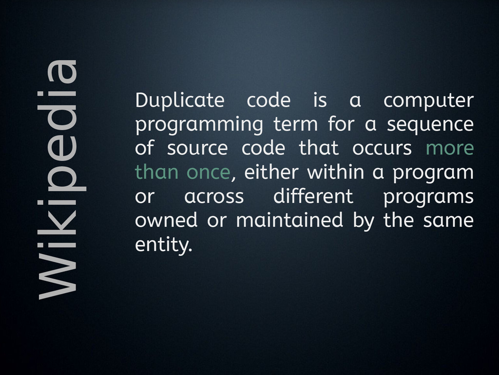 Wikipedia Duplicate code is a computer programm...