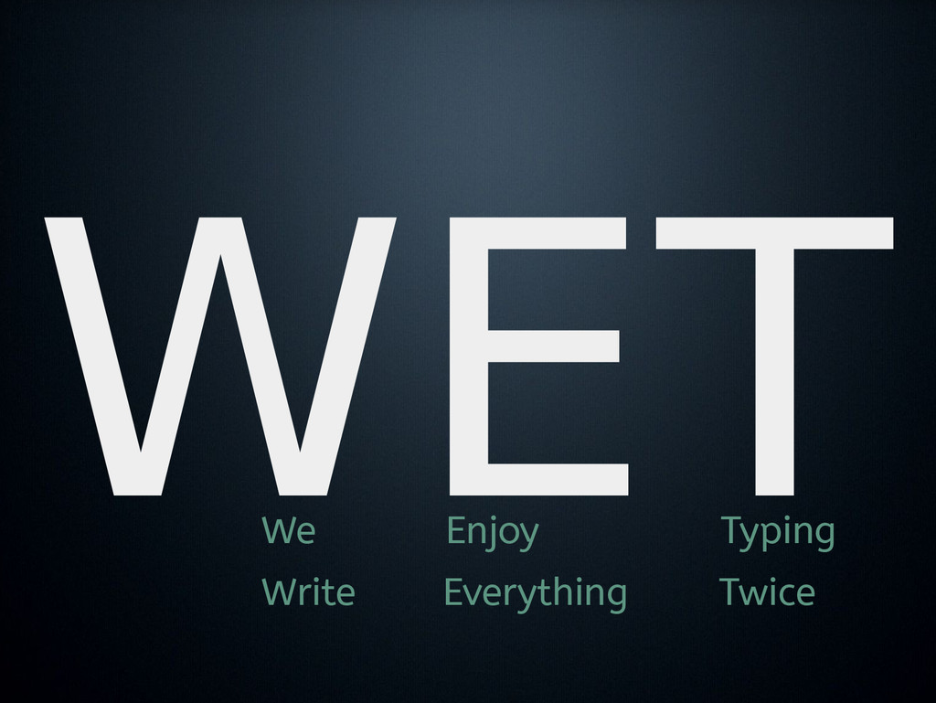 WET We Enjoy Typing Write Everything Twice