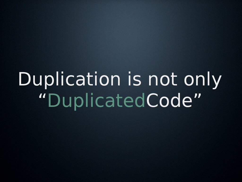 "Duplication is not only ""DuplicatedCode"""