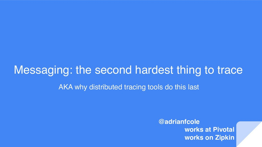 Messaging: the second hardest thing to trace AK...