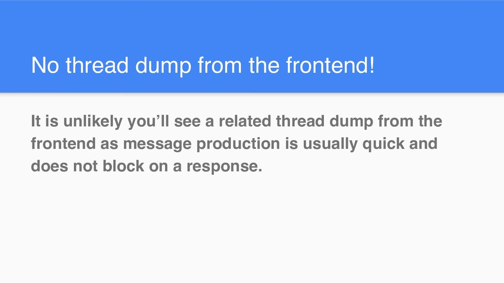 No thread dump from the frontend! It is unlikel...