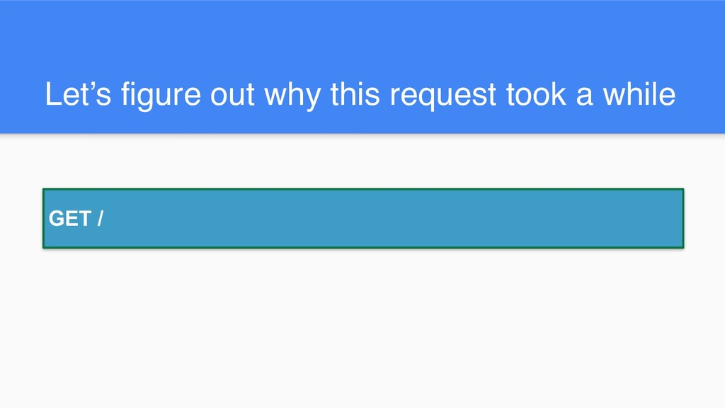 Let's figure out why this request took a while ...