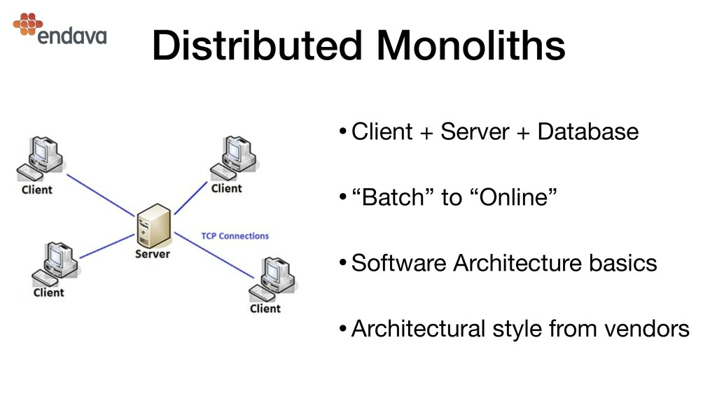 Distributed Monoliths •Client + Server + Databa...