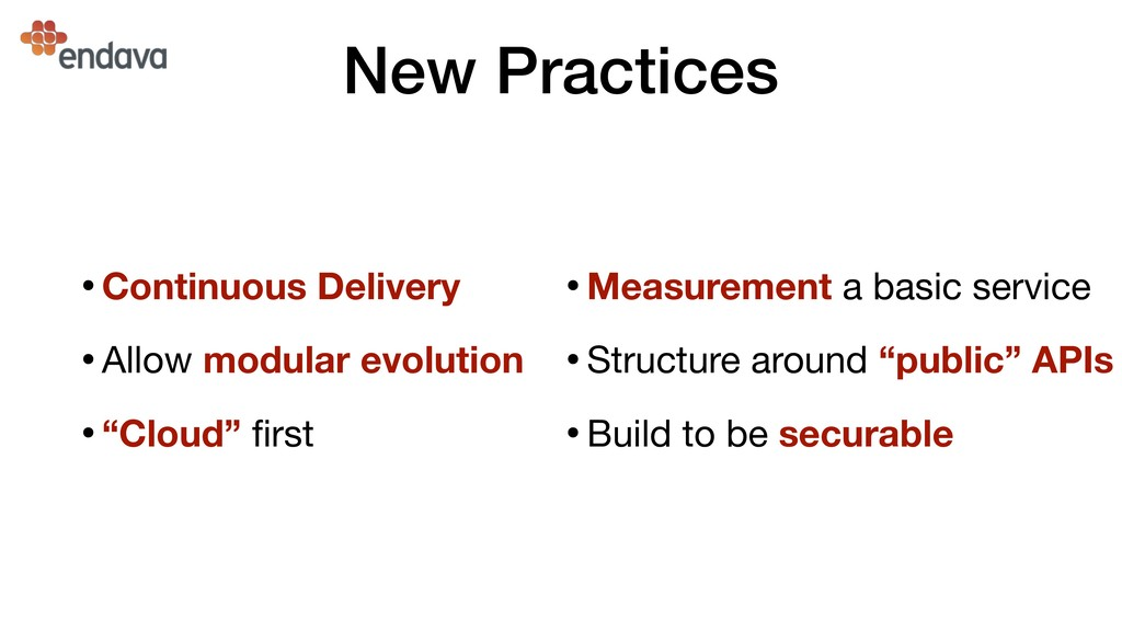 New Practices •Continuous Delivery  •Allow modu...