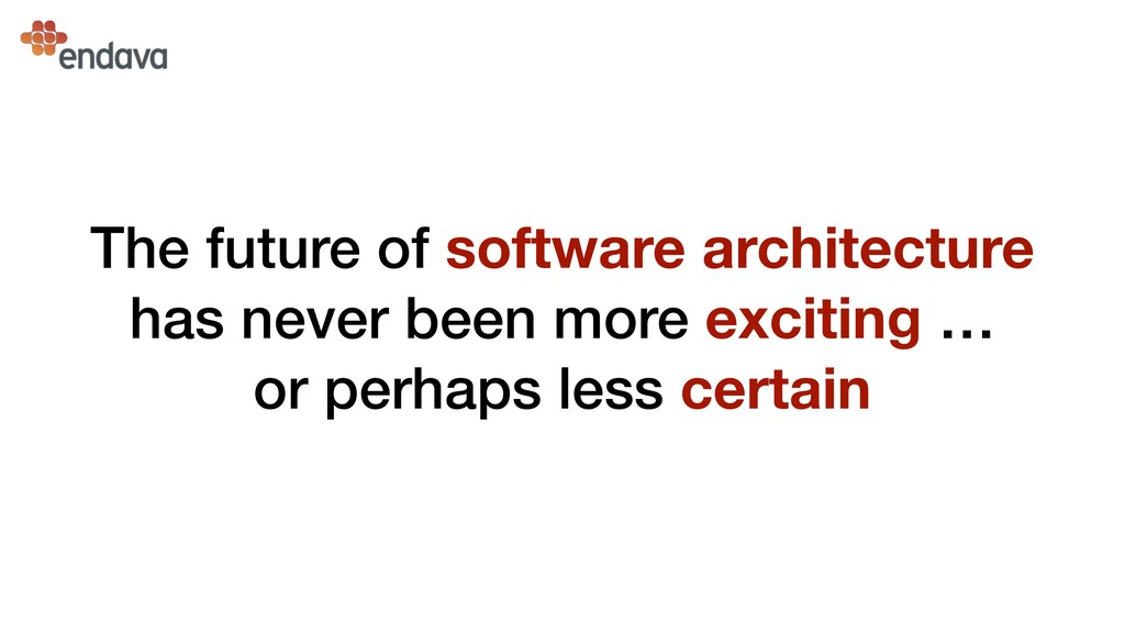 The future of software architecture has never b...