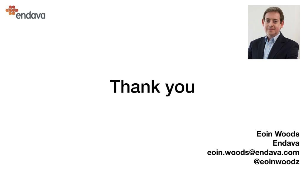 Thank you Eoin Woods Endava eoin.woods@endava...