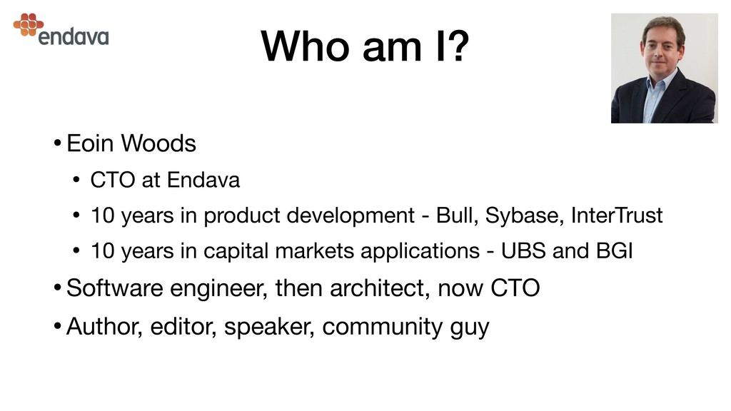 Who am I? •Eoin Woods  • CTO at Endava  • 10 ye...
