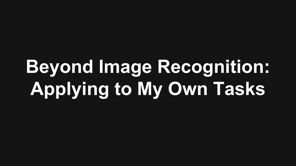 Beyond Image Recognition: Applying to My Own Ta...