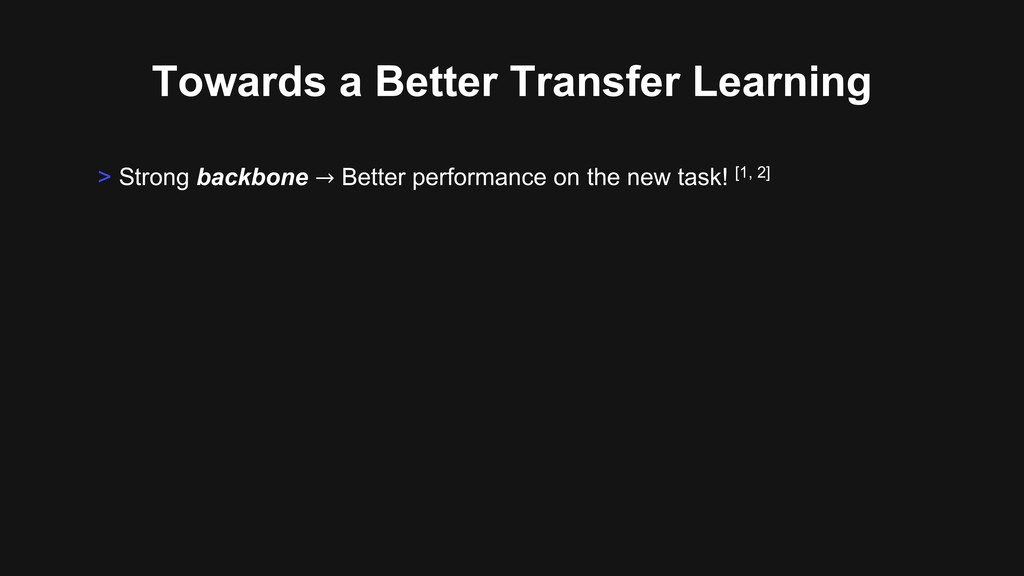 Towards a Better Transfer Learning > Strong bac...