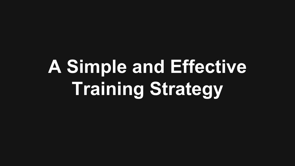 A Simple and Effective Training Strategy