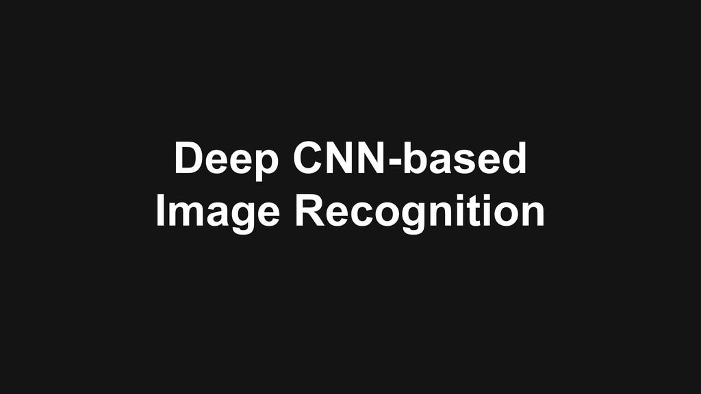 Deep CNN-based Image Recognition