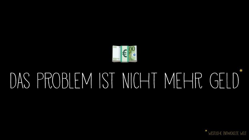 das Problem ist nicht mehr Geld* * Westliche E...