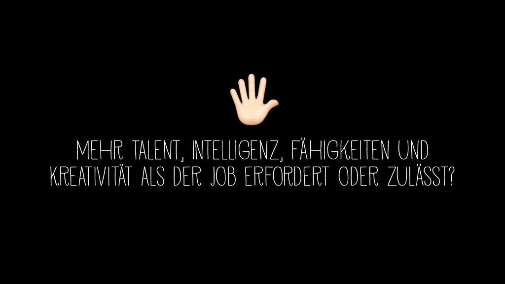 + mehr Talent, Intelligenz, Fähigkeiten und Kre...