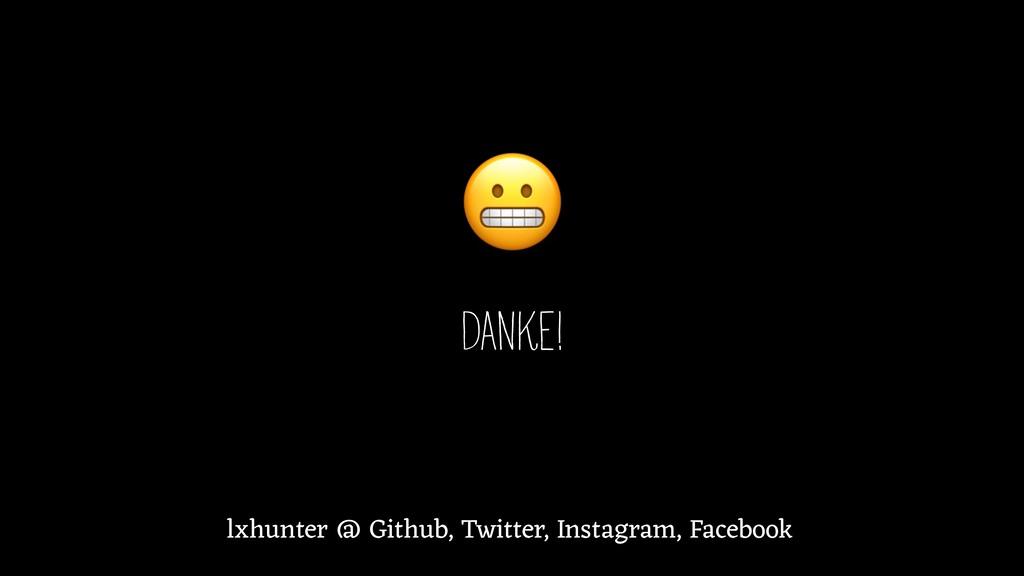 Danke! lxhunter @ Github, Twitter, Instagram, ...