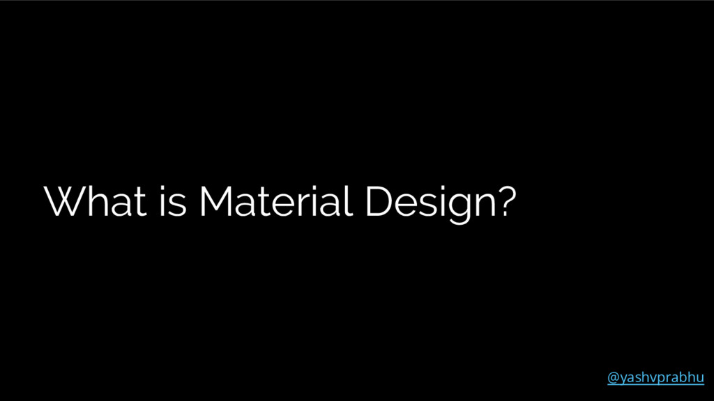 What is Material Design? `````````````````` @ya...
