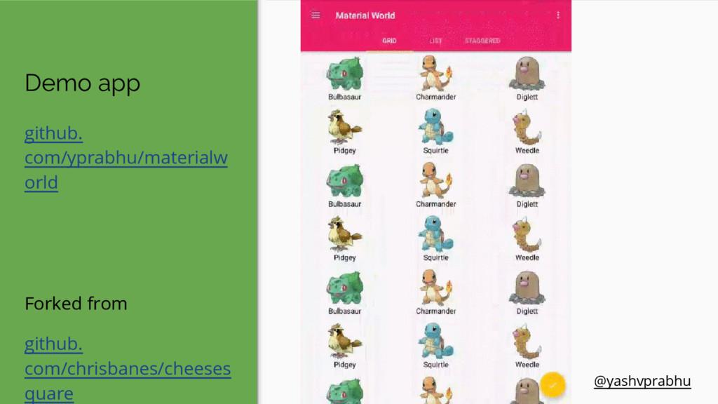 Demo app github. com/yprabhu/materialw orld For...