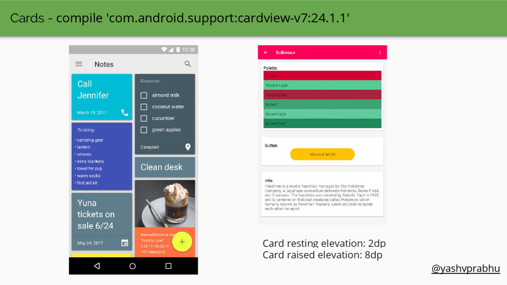 Cards - compile 'com.android.support:cardview-v...