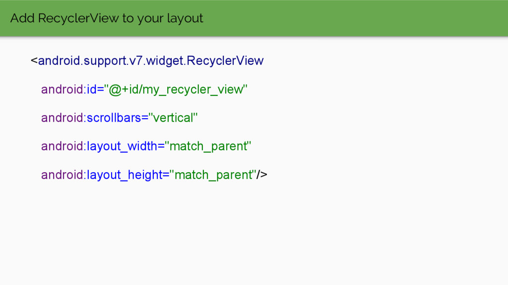 Add RecyclerView to your layout <android.suppor...