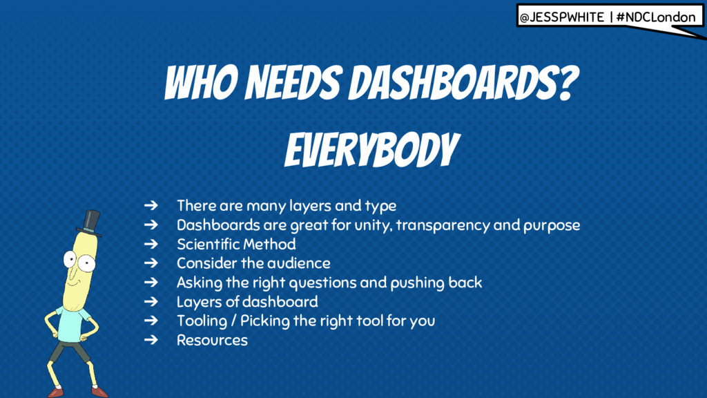 WHO NEEDS DASHBOARDS? ➔ There are many layers a...