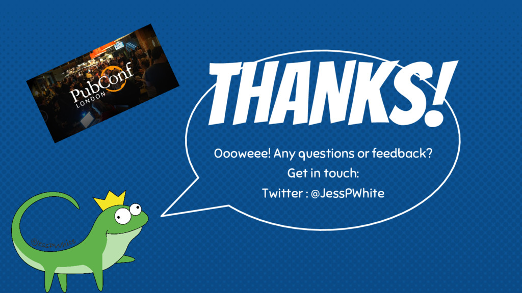 THANKS! Oooweee! Any questions or feedback? Get...
