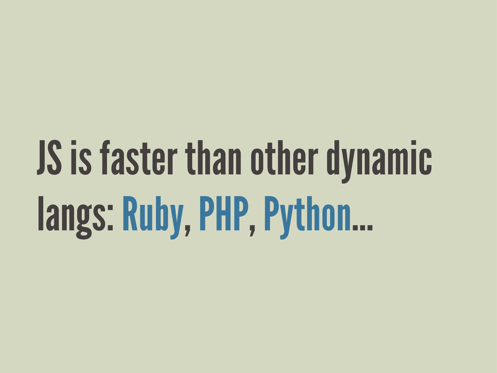 JS is faster than other dynamic langs: Ruby, PH...