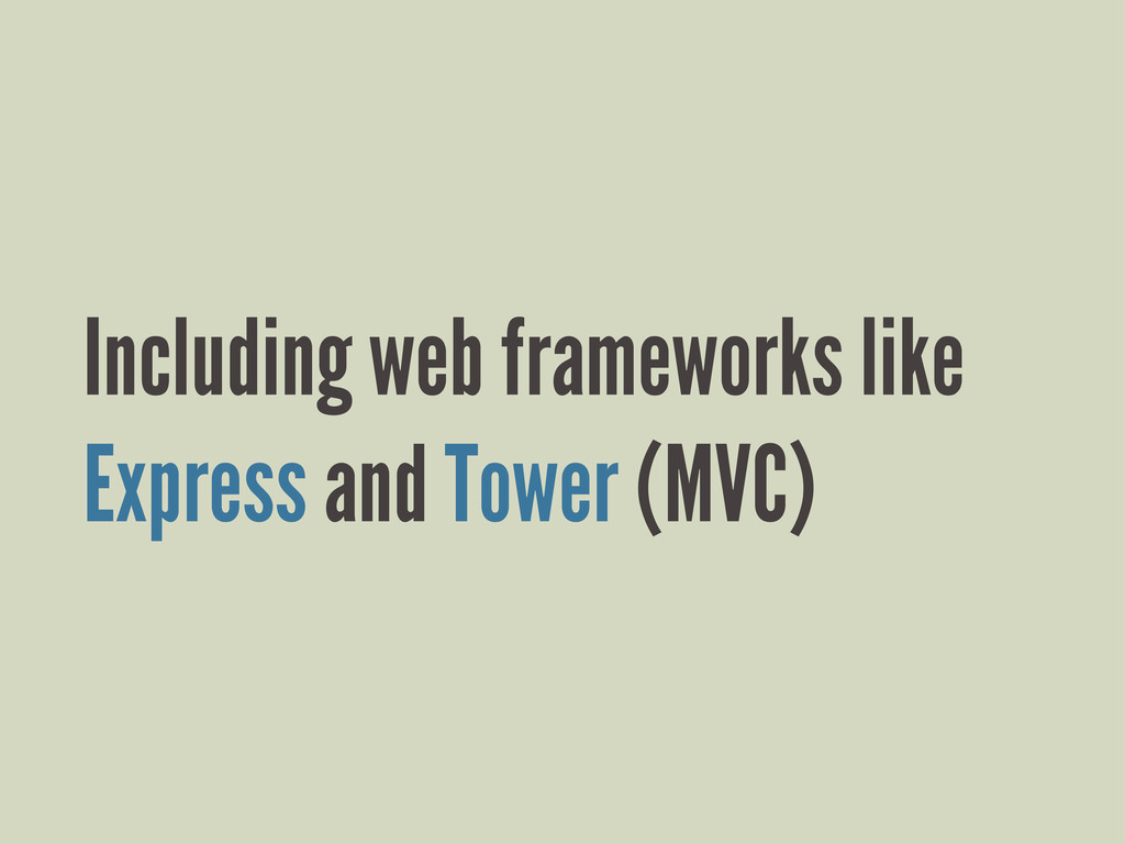 Including web frameworks like Express and Tower...