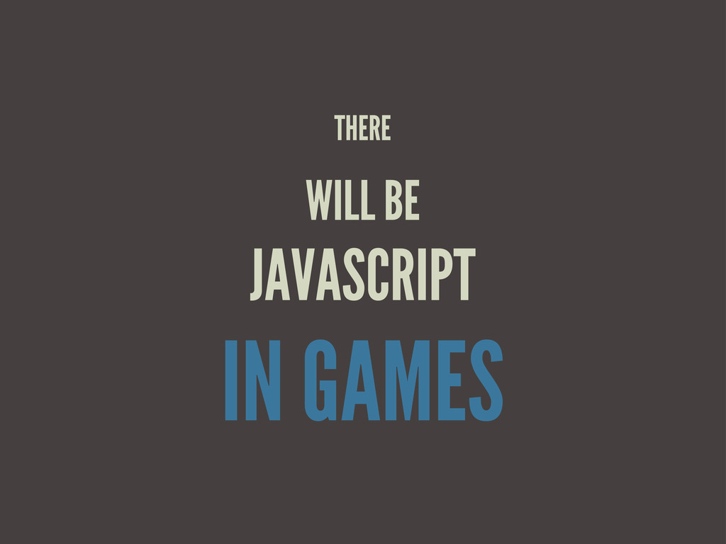 THERE WILL BE JAVASCRIPT IN GAMES