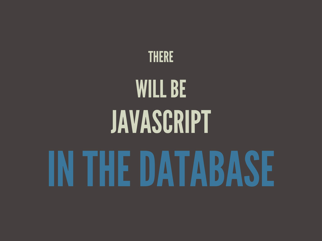 THERE WILL BE JAVASCRIPT IN THE DATABASE