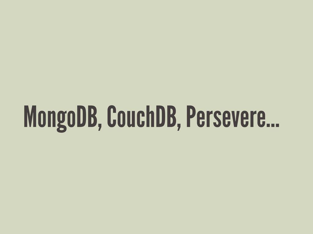 MongoDB, CouchDB, Persevere...